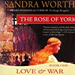 The Rose of York: Love and War (       UNABRIDGED) by Sandra Worth Narrated by Robin Sachs