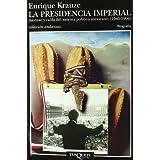La presidencia imperial: Trilogía histórica de México Vol. III (Andanzas)