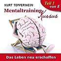 Das Leben neu erschaffen (Mentaltraining-Kursus - Teil 1) Hörbuch von Kurt Tepperwein Gesprochen von: Kurt Tepperwein