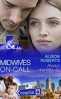 Always the Midwife (Mills & Boon Medical) (Midwives On-Call - Book 3)