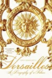 img - for Versailles: A Biography of a Palace by Tony Spawforth (2010-03-16) book / textbook / text book
