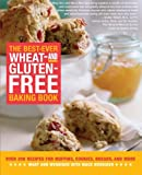 img - for The Best-Ever Wheat and Gluten Free Baking Book: 200 Recipes for Muffins, Cookies, Breads, and More, All Guaranteed Gluten-Free! book / textbook / text book
