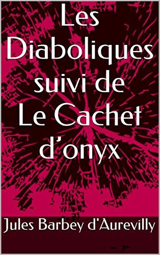 Jules Barbey d'Aurevilly - Les Diaboliques suivi de Le Cachet d'onyx (Annoté) (French Edition)