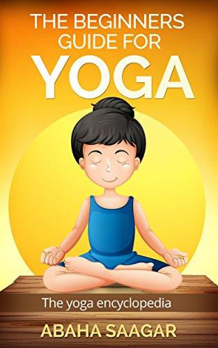 Free Kindle Book : Yoga: The Beginners Guide for Yoga: The Yoga Encyclopedia: (Yoga History, Schools of Yoga, Yoga Benefits, and Chakra Yoga)