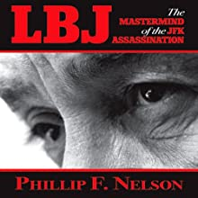 LBJ: The Mastermind of the JFK Assassination (       UNABRIDGED) by Phillip F. Nelson Narrated by Fred Sanders