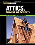 Attics, Dormers & Skylights (For Pros By Pros)