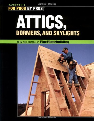 Attics, Dormers & Skylights (For Pros By Pros) front-899543