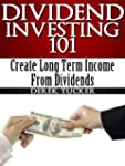 Dividend Investing 101 : Create Long...