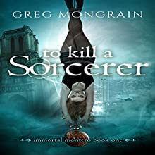 To Kill a Sorcerer: Immortal Montero, Book 1 Audiobook by Greg Mongrain Narrated by Conner Goff