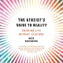 The Atheist's Guide to Reality: Enjoying Life Without Illusions Audiobook by Alex Rosenberg Narrated by Ax Norman