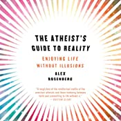 The Atheist's Guide to Reality: Enjoying Life Without Illusions | [Alex Rosenberg]
