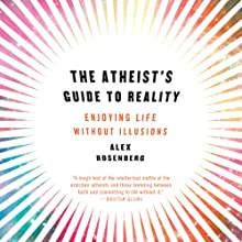 The Atheist's Guide to Reality: Enjoying Life Without Illusions (       UNABRIDGED) by Alex Rosenberg Narrated by Ax Norman