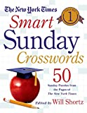 The New York Times Smart Sunday Crosswords Volume 1: 50 Sunday Puzzles from the Pages of The New York Times