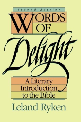 words-of-delight-a-literary-introduction-to-the-bible-by-leland-ryken-1993-02-01