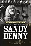No More Sad Refrains: The Life of Sandy Denny