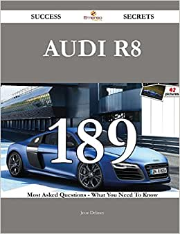Audi R8 189 Success Secrets: 189 Most Asked Questions On Audi R8 - What You Need To Know
