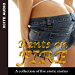 Pants on Fire: A Collection of Five Erotic Stories | Miranda Forbes