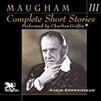 Complete Short Stories, Volume 3 (       UNABRIDGED) by W. Somerset Maugham Narrated by Charlton Griffin
