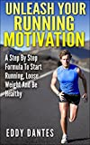 Unleash Your Running Motivation - A Step By Step Formula to Start Running, Lose Weight & be Healthy (Step By Step Formulas)