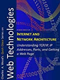 Internet and Network Architecture: TCP/IP, FTP, IP Addresses, Ports, and Getting a Web Page (Quick glance) (English Edition)