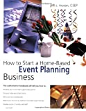 How to Start a Home-Based Event Planning Business (Home-Based Business Series)