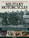 The World Encyclopedia of Military Motorcycles: A complete reference guide to 100 years of military motorcycles, from their first use in World War I ... with 550 historical and modern photographs (0754819604) by Ware, Pat