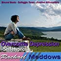 Overcome Depression Hypnosis: How to Cope & Find Inner Peace, Guided Meditation, Binaural Beats, Positive Affirmations  by Rachael Meddows Narrated by Rachael Meddows