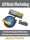 Affiliate Marketing Start-UP! Guide: Der perfekte Einstieg ins Affiliate Marketing