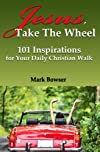 Jesus, Take the Wheel: 101 Inspirations for Your Daily Christian Walk