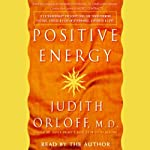 Positive Energy: 10 Prescriptions for Transforming Fatigue, Stress, and Fear | Judith Orloff