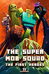 Minecraft: The Super Mob Squad: EPISODE 1: Minecraft's First Heroes (An Unofficial Minecraft Adventure Series) (Minecraft, Minecraft Secrets, Minecraft Book For K)