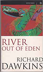 richard dawkins s river out of eden Other articles where river out of eden is discussed: richard dawkins:literature award in 1987, and river out of eden (1995) dawkins particularly sought to address a growing misapprehension of what exactly darwinian natural selection entailed in climbing mount improbable (1996) stressing the gradual nature of response to selective pressures, dawkins took care to point out that intricate.