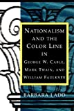 img - for Nationalism and the Color Line in George W. Cable, Mark Twain, and William Faulkner book / textbook / text book