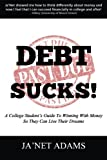 img - for Debt Sucks!: A College Student's Guide To Winning With Money So They Can Live Their Dreams! book / textbook / text book