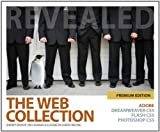 The Web Collection Revealed Premium Edition: Adobe Dreamweaver CS5, Flash CS5 and Photoshop CS5