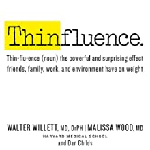 Thinfluence: Thin-flu-ence (noun) the powerful and surprising effect friends, family, work, and environment have on weight (       UNABRIDGED) by Walter Willett, MD, DRPH, Malissa Wood, Dan Childs, MD Narrated by Victor Bevine