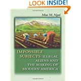 Impossible Subjects: Illegal Aliens and the Making of Modern America (Politics and Society in Twentieth-Century...