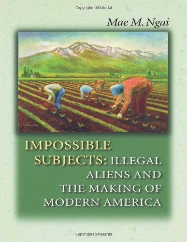 Impossible Subjects: Illegal Aliens and the Making of...