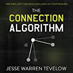 The Connection Algorithm: Take Risks, Defy the Status Quo, and Live Your Passions | Jesse Tevelow