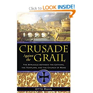 Crusade Against the Grail: The Struggle between the Cathars, the Templars, and the Church of Rome Otto Rahn
