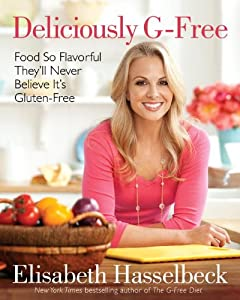 Deliciously G-Free: Food So Flavorful They'll Never Believe It's Gluten-Free by Ballantine Books