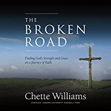 The Broken Road: Finding God's Strength and Grace on a Journey of Faith (       UNABRIDGED) by Chette Williams Narrated by Neal Ghant