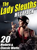 The Lady Sleuths MEGAPACK TM: 20 Modern and Classic Tales of Female Detectives