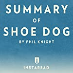 Summary of Shoe Dog: by Phil Knight | Includes Analysis |  Instaread