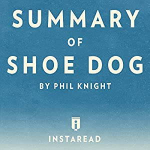 Summary of Shoe Dog: by Phil Knight | Includes Analysis Audiobook
