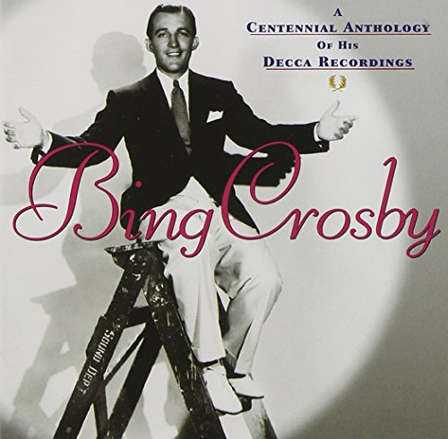 Bing Crosby - A Centennial Anthology Of His Decca Recordings - Zortam Music