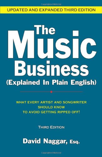 The Music Business Explained in Plain English: What Every Artist and Songwriter Should Know to Avoid Getting Ripped Off!