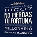 No Pierdas Tu Fortuna: La Guía Inicial para Convertirte en Millonario [Missed Fortune 101 (Texto Completo)] (       UNABRIDGED) by Douglas R. Andrew Narrated by Omar Canals