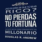 No Pierdas Tu Fortuna: La Guía Inicial para Convertirte en Millonario [Missed Fortune 101 (Texto Completo)] | [Douglas R. Andrew]