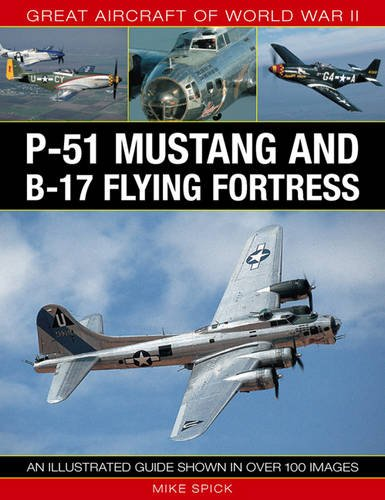 Great Aircraft of World War II: P-51 Mustang & B-17 Flying Fortress: An illustrated guide shown in over 100 images
